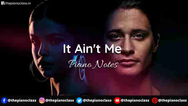 It Ain't Me Piano Notes - Kygo & Selena Gomez
