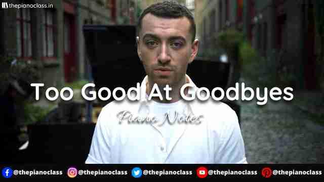 Too Good At Goodbyes Piano Notes - Sam Smith