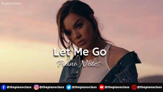 Let Me Go Piano Notes - Hailee Steinfeld & Alesso