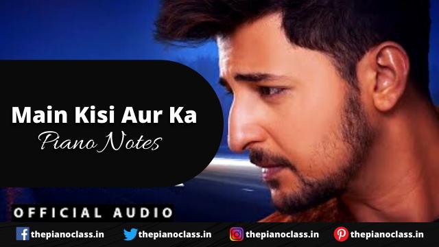 Main Kisi Aur Ka Piano Notes -Darshan Raval