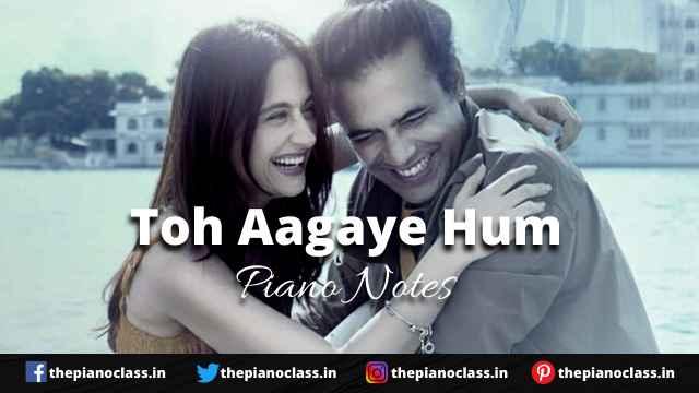 Toh Aagaye Hum Piano Notes - Jubin Nautiyal