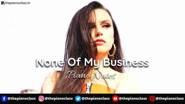 None Of My Business Piano Notes - Cher Lloyd